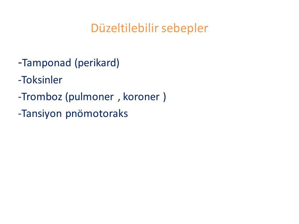 Düzeltilebilir sebepler - Tamponad (perikard) -Toksinler -Tromboz (pulmoner, koroner ) -Tansiyon pnömotoraks