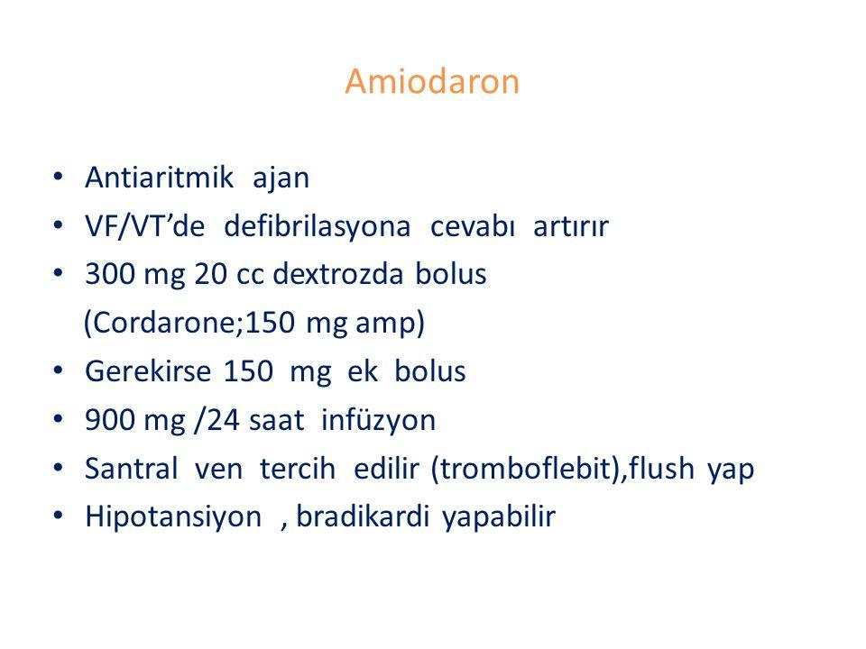Amiodaron Antiaritmik ajan VF/VT'de defibrilasyona cevabı artırır 300 mg 20 cc dextrozda bolus (Cordarone;150 mg amp) Gerekirse 150 mg ek bolus 900 mg /24 saat infüzyon Santral ven tercih edilir (tromboflebit),flush yap Hipotansiyon, bradikardi yapabilir