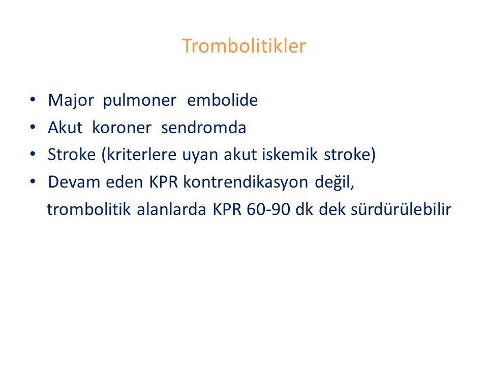 Trombolitikler Major pulmoner embolide Akut koroner sendromda Stroke (kriterlere uyan akut iskemik stroke) Devam eden KPR kontrendikasyon değil, trombolitik alanlarda KPR 60-90 dk dek sürdürülebilir