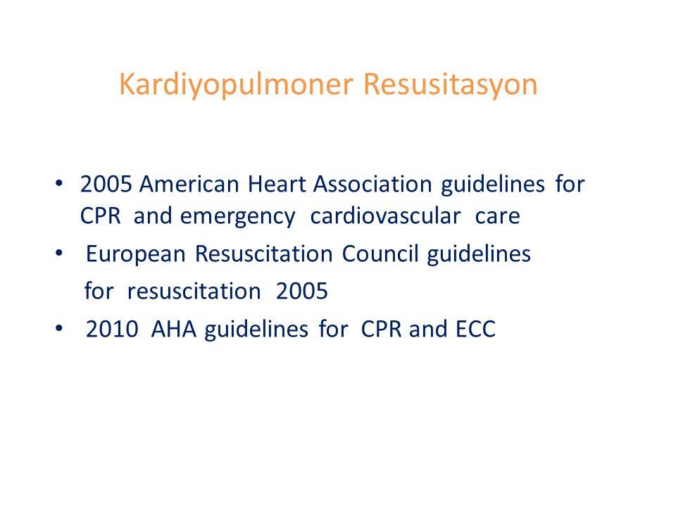 Kardiyopulmoner Resusitasyon 2005 American Heart Association guidelines for CPR and emergency cardiovascular care European Resuscitation Council guidelines for resuscitation 2005 2010 AHA guidelines for CPR and ECC