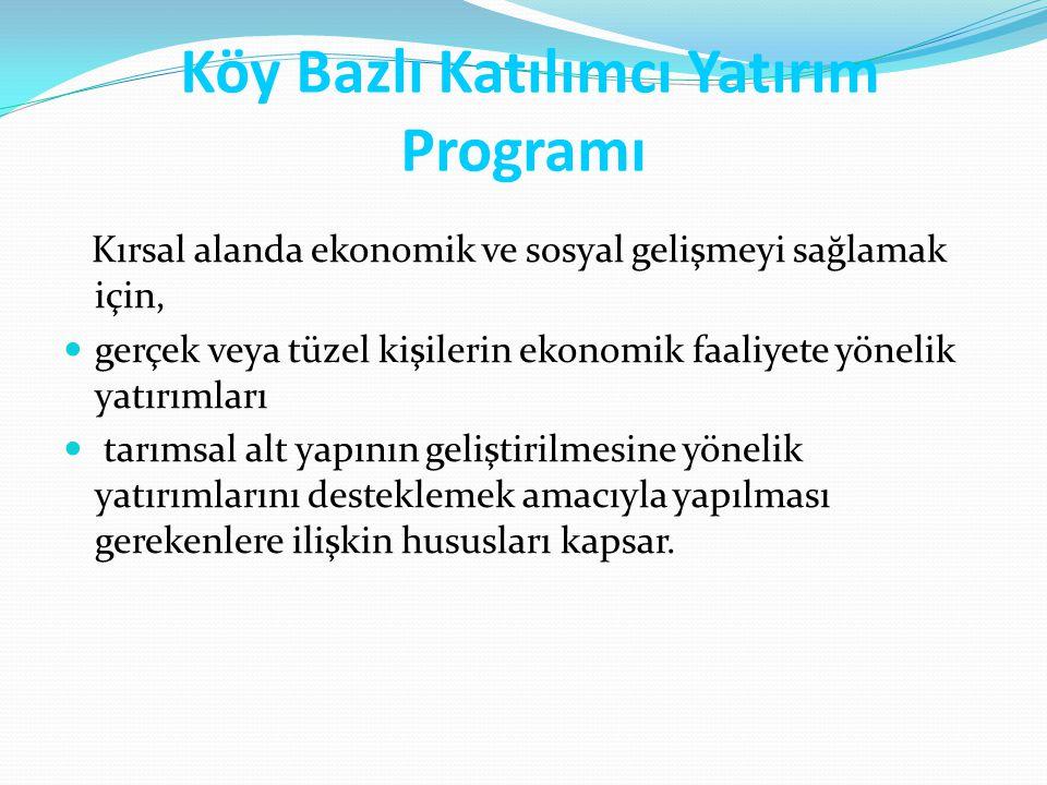 Köy Bazlı Katılımcı Yatırım Programı Kırsal alanda ekonomik ve sosyal gelişmeyi sağlamak için, gerçek veya tüzel kişilerin ekonomik faaliyete yönelik