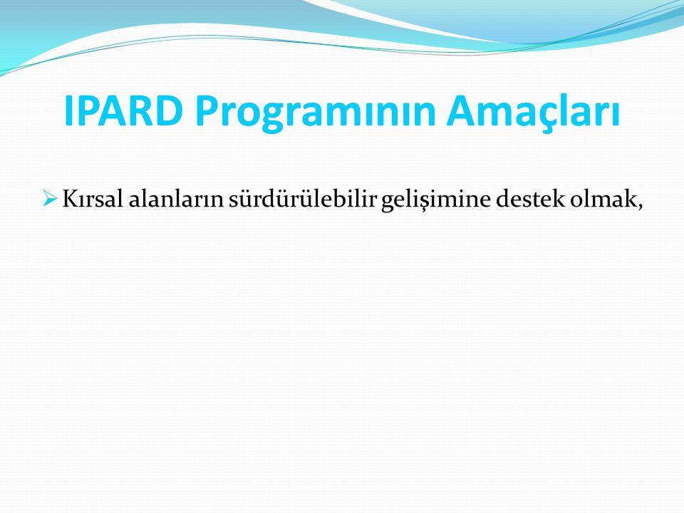 IPARD Programının Amaçları  Kırsal alanların sürdürülebilir gelişimine destek olmak,