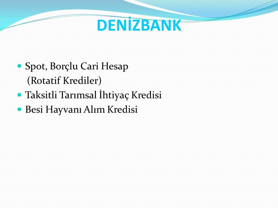 DENİZBANK Spot, Borçlu Cari Hesap (Rotatif Krediler) Taksitli Tarımsal İhtiyaç Kredisi Besi Hayvanı Alım Kredisi
