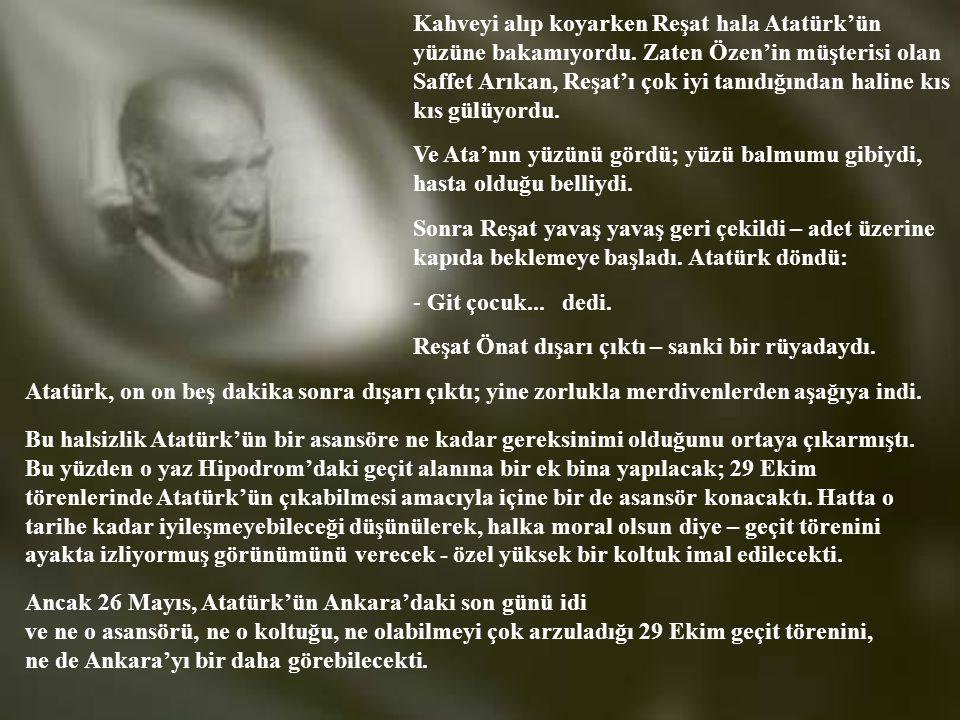 Daha sonra Cemal Bey, Reşat Önat'a anlatmıştı; Atatürk çok halsizdi ve merdivenlerden ikinci kata çıkarken çok zorlanmıştı. Çevresindekilere: -Biliyor