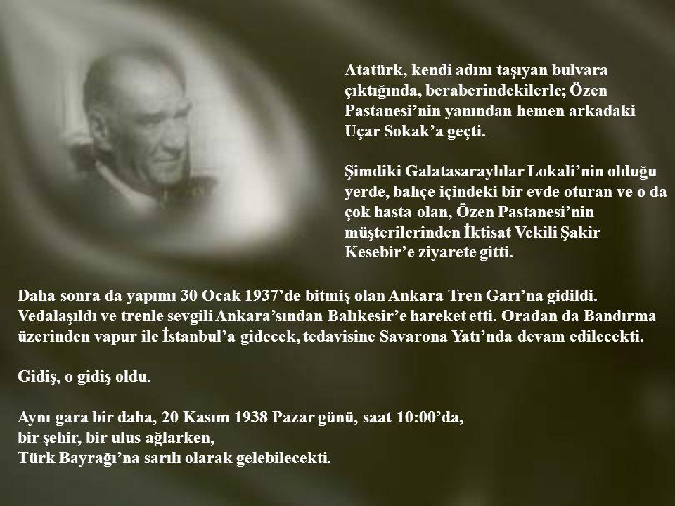 Atatürk, kendi adını taşıyan bulvara çıktığında, beraberindekilerle; Özen Pastanesi'nin yanından hemen arkadaki Uçar Sokak'a geçti.