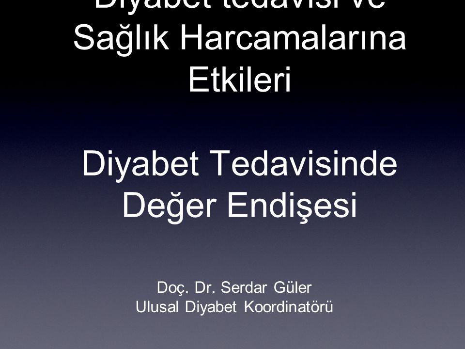 Diyabet tedavisi ve Sağlık Harcamalarına Etkileri Diyabet Tedavisinde Değer Endişesi Doç. Dr. Serdar Güler Ulusal Diyabet Koordinatörü