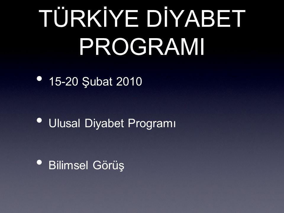 TÜRKİYE DİYABET PROGRAMI 15-20 Şubat 2010 Ulusal Diyabet Programı Bilimsel Görüş