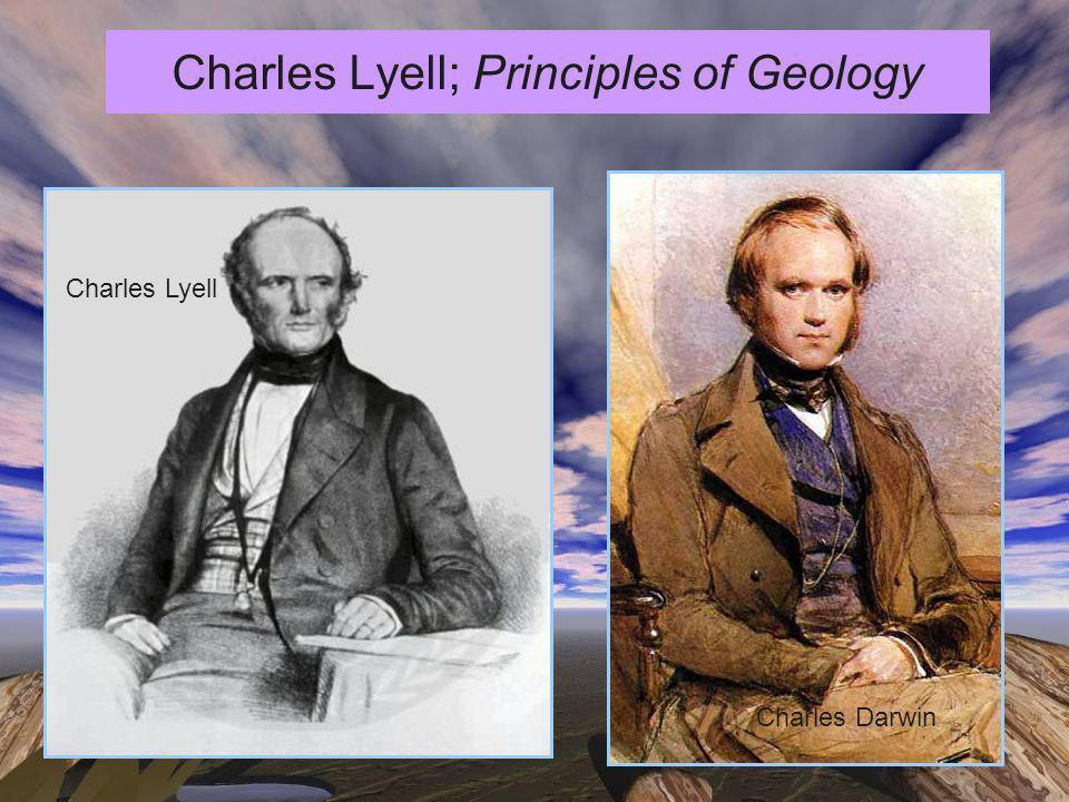 Charles Lyell; Principles of Geology Charles Lyell Charles Darwin