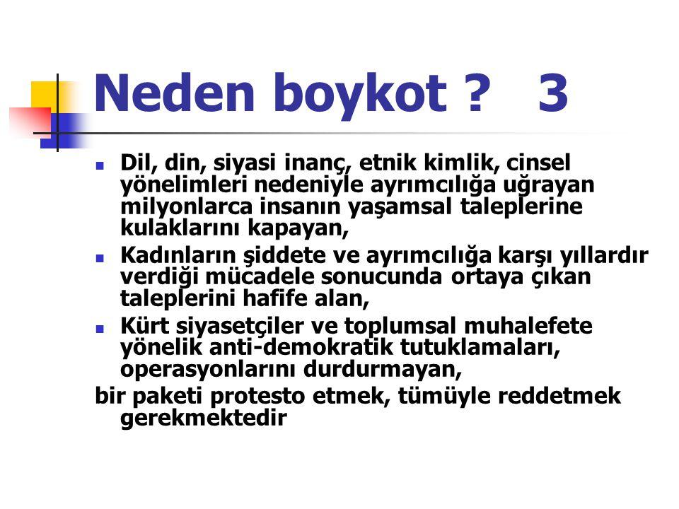 Neden boykot ? 3 Dil, din, siyasi inanç, etnik kimlik, cinsel yönelimleri nedeniyle ayrımcılığa uğrayan milyonlarca insanın yaşamsal taleplerine kulak