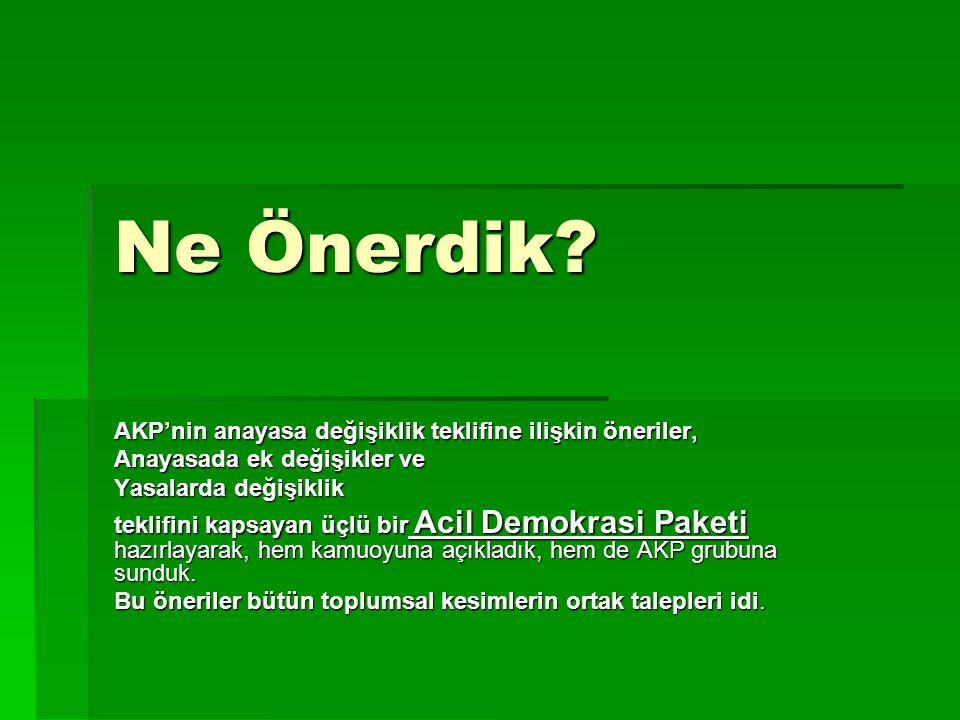 Ne Önerdik? AKP'nin anayasa değişiklik teklifine ilişkin öneriler, Anayasada ek değişikler ve Yasalarda değişiklik teklifini kapsayan üçlü bir Acil De