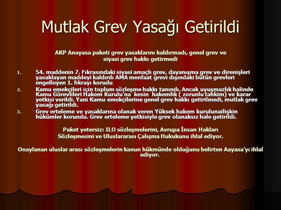 Mutlak Grev Yasağı Getirildi AKP Anayasa paketi grev yasaklarını kaldırmadı, genel grev ve siyasi grev hakkı getirmedi 1. 54. maddenin 7. Fıkrasındaki