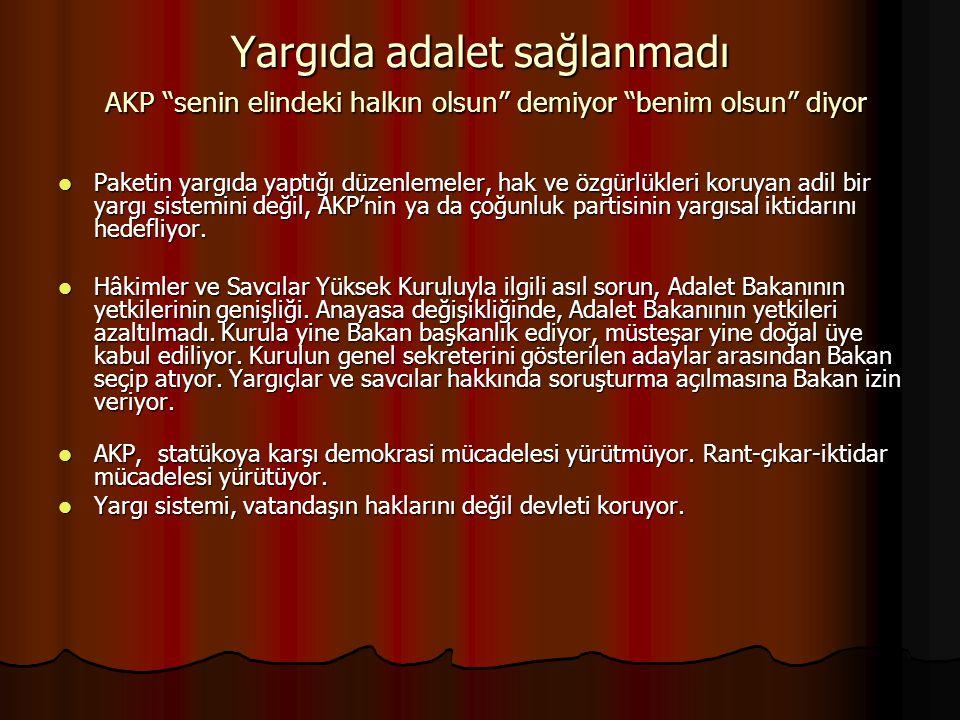 """Yargıda adalet sağlanmadı AKP """"senin elindeki halkın olsun"""" demiyor """"benim olsun"""" diyor Paketin yargıda yaptığı düzenlemeler, hak ve özgürlükleri koru"""