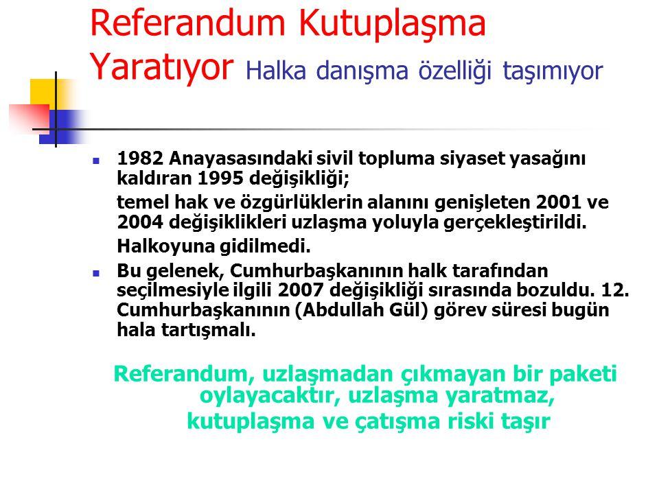 Referandum Kutuplaşma Yaratıyor Halka danışma özelliği taşımıyor 1982 Anayasasındaki sivil topluma siyaset yasağını kaldıran 1995 değişikliği; temel h