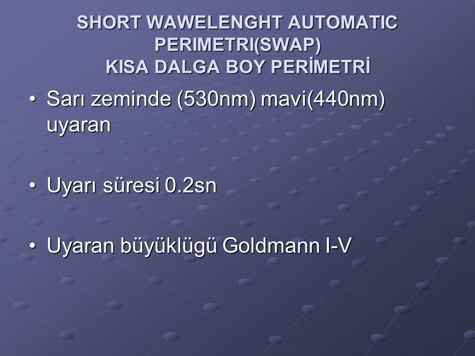 SHORT WAWELENGHT AUTOMATIC PERIMETRI(SWAP) KISA DALGA BOY PERİMETRİ Sarı zeminde (530nm) mavi(440nm) uyaranSarı zeminde (530nm) mavi(440nm) uyaran Uya