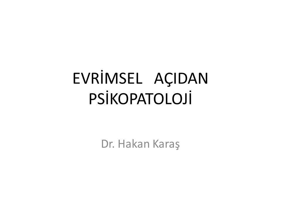EVRİMSEL AÇIDAN PSİKOPATOLOJİ Dr. Hakan Karaş