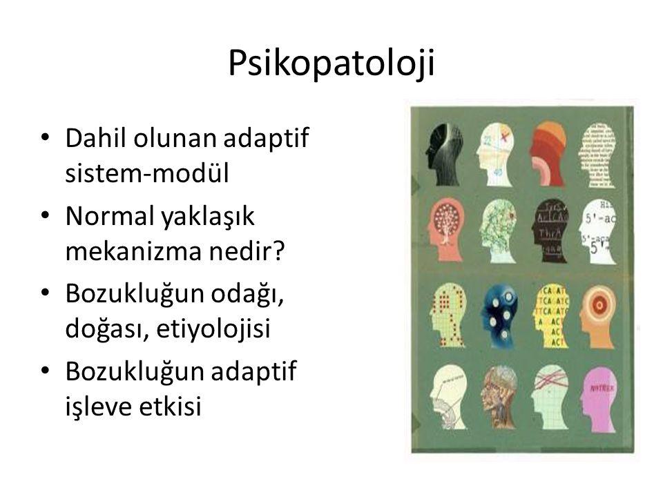 Psikopatoloji Dahil olunan adaptif sistem-modül Normal yaklaşık mekanizma nedir.