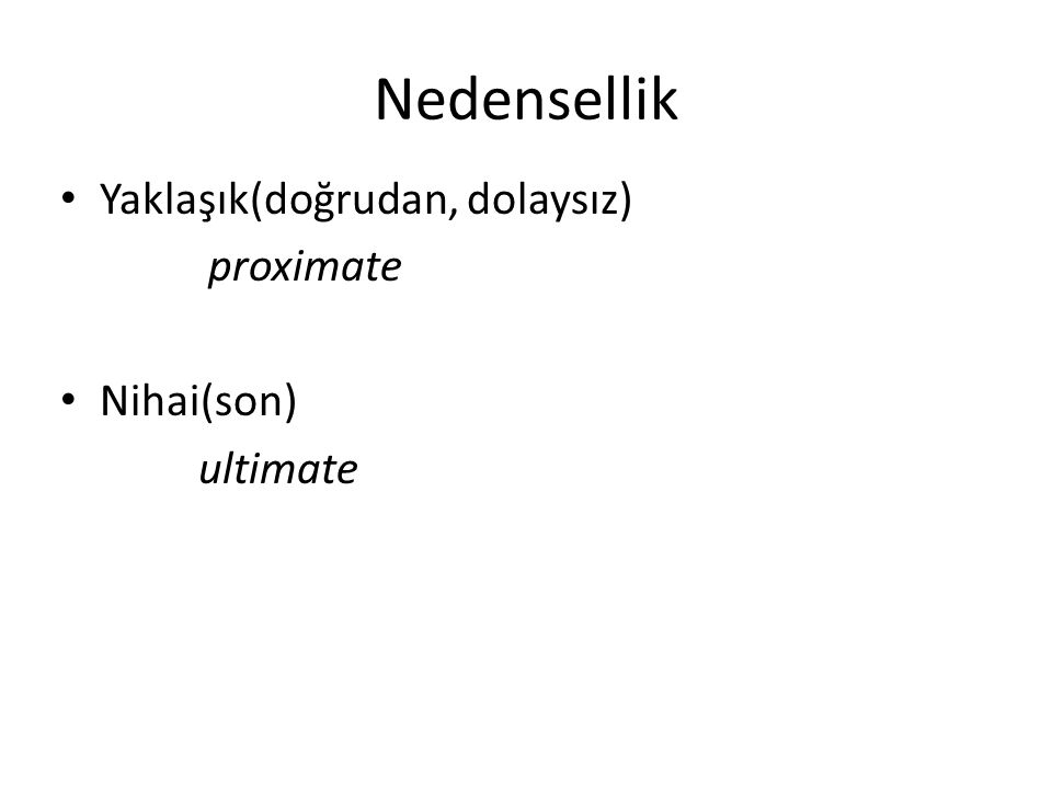 Nedensellik Yaklaşık(doğrudan, dolaysız) proximate Nihai(son) ultimate