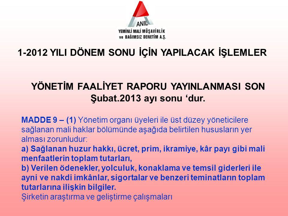 1-2012 YILI DÖNEM SONU İÇİN YAPILACAK İŞLEMLER YÖNETİM FAALİYET RAPORU YAYINLANMASI SON Şubat.2013 ayı sonu 'dur.