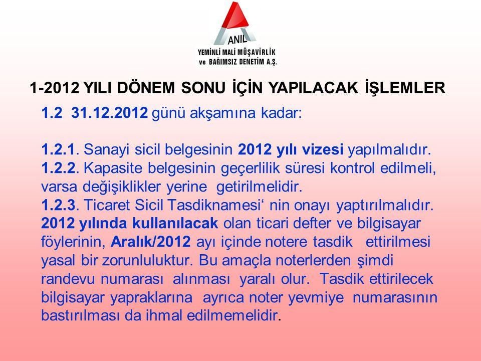 1.2 31.12.2012 günü akşamına kadar: 1.2.1.Sanayi sicil belgesinin 2012 yılı vizesi yapılmalıdır.