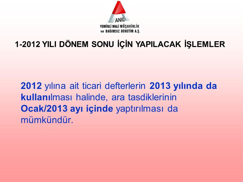 2012 yılına ait ticari defterlerin 2013 yılında da kullanılması halinde, ara tasdiklerinin Ocak/2013 ayı içinde yaptırılması da mümkündür.