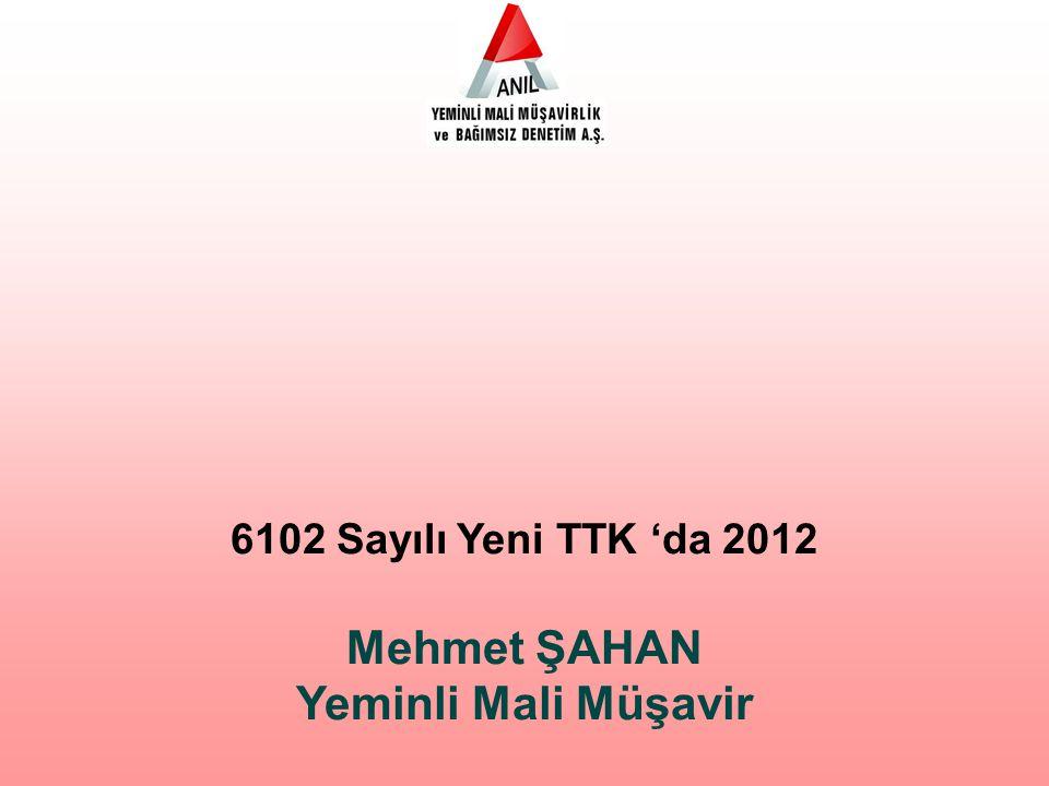 6102 Sayılı Yeni TTK 'da 2012 Mehmet ŞAHAN Yeminli Mali Müşavir