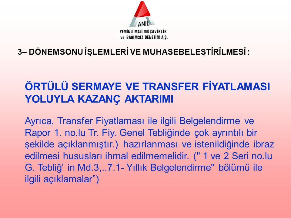 ÖRTÜLÜ SERMAYE VE TRANSFER FİYATLAMASI YOLUYLA KAZANÇ AKTARIMI Ayrıca, Transfer Fiyatlaması ile ilgili Belgelendirme ve Rapor 1.
