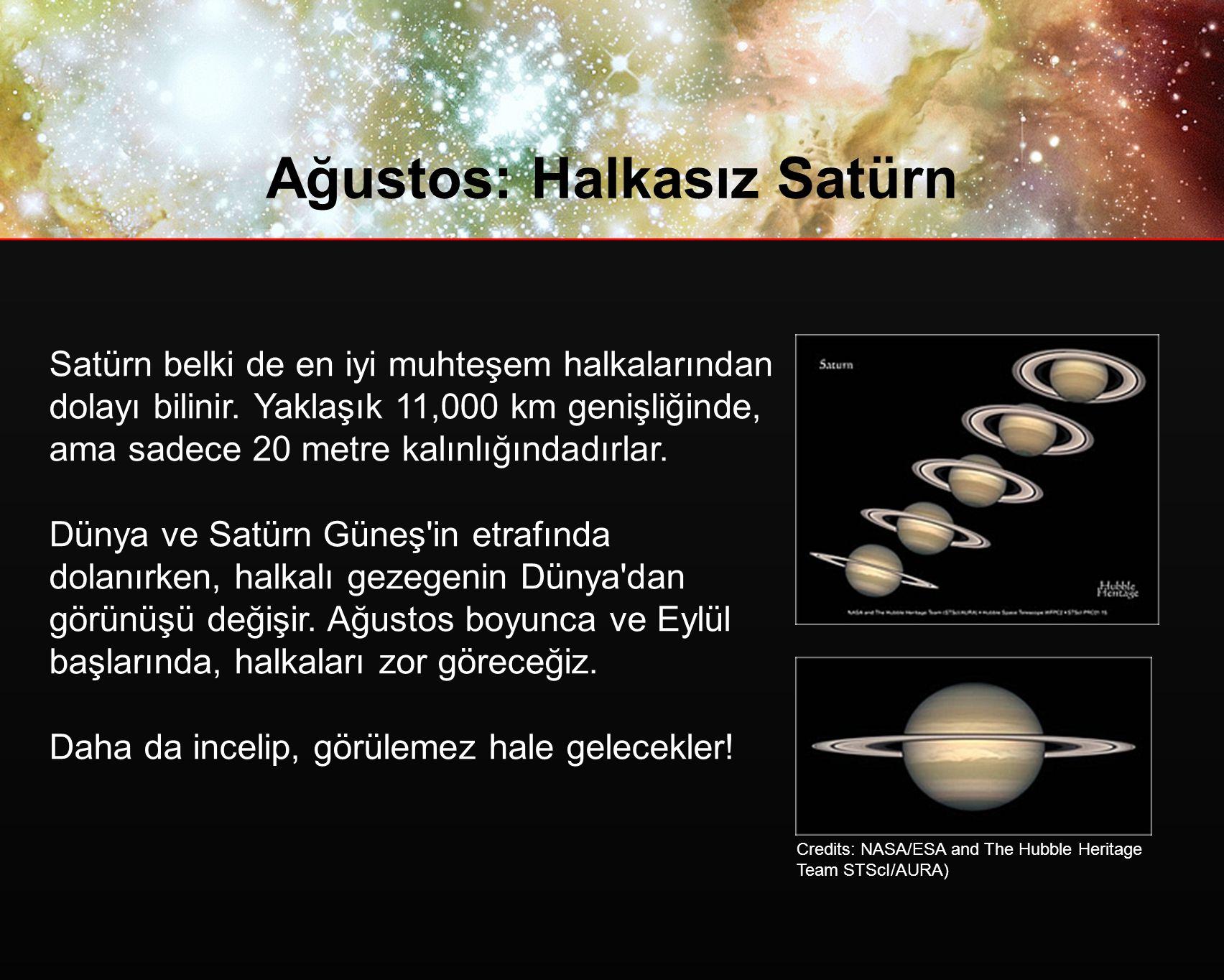 Ağustos: Halkasız Satürn Satürn belki de en iyi muhteşem halkalarından dolayı bilinir.