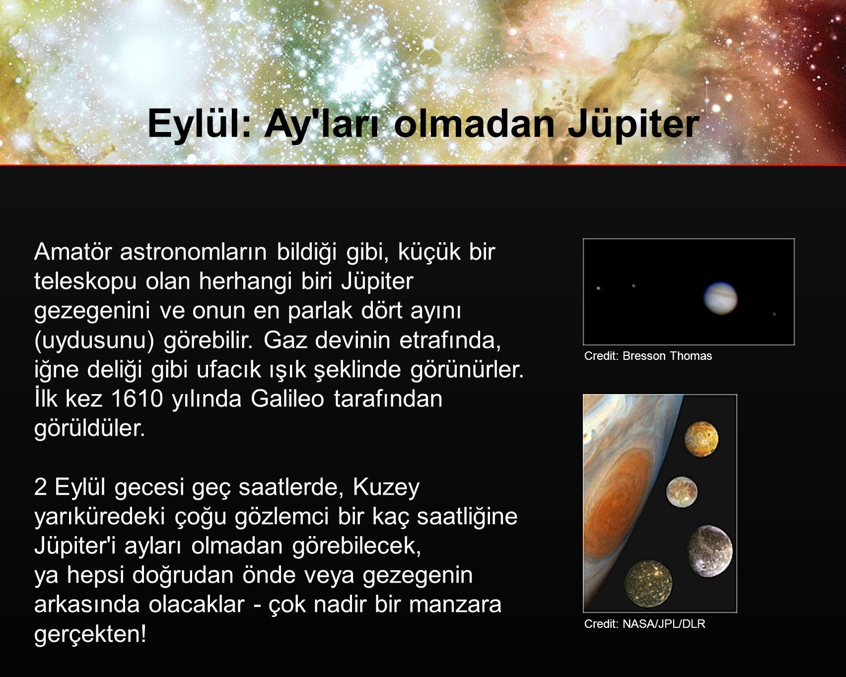 Eylül: Ay ları olmadan Jüpiter Amatör astronomların bildiği gibi, küçük bir teleskopu olan herhangi biri Jüpiter gezegenini ve onun en parlak dört ayını (uydusunu) görebilir.