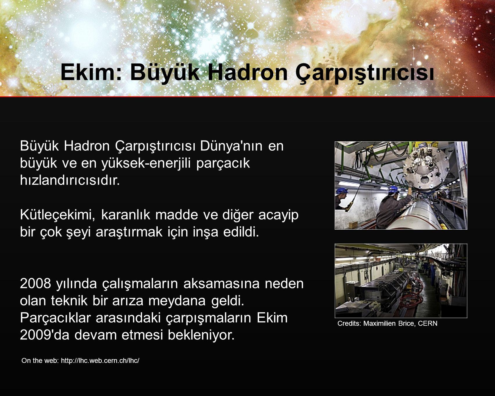 Ekim: Büyük Hadron Çarpıştırıcısı Büyük Hadron Çarpıştırıcısı Dünya nın en büyük ve en yüksek-enerjili parçacık hızlandırıcısıdır.