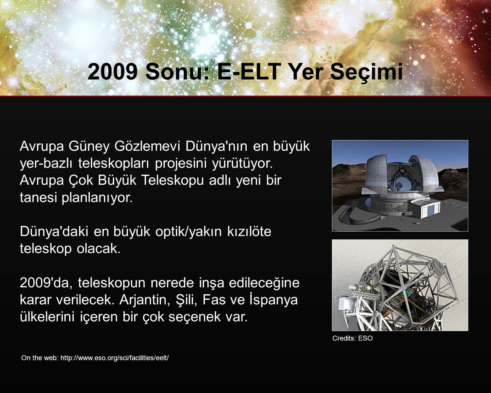 2009 Sonu: E-ELT Yer Seçimi Avrupa Güney Gözlemevi Dünya nın en büyük yer-bazlı teleskopları projesini yürütüyor.