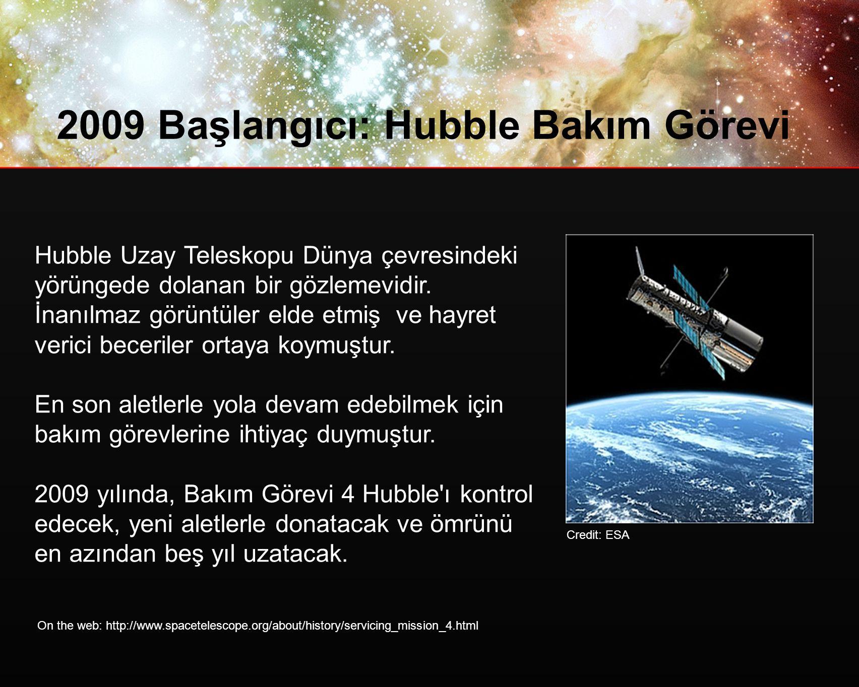 2009 Başlangıcı: Hubble Bakım Görevi Hubble Uzay Teleskopu Dünya çevresindeki yörüngede dolanan bir gözlemevidir.
