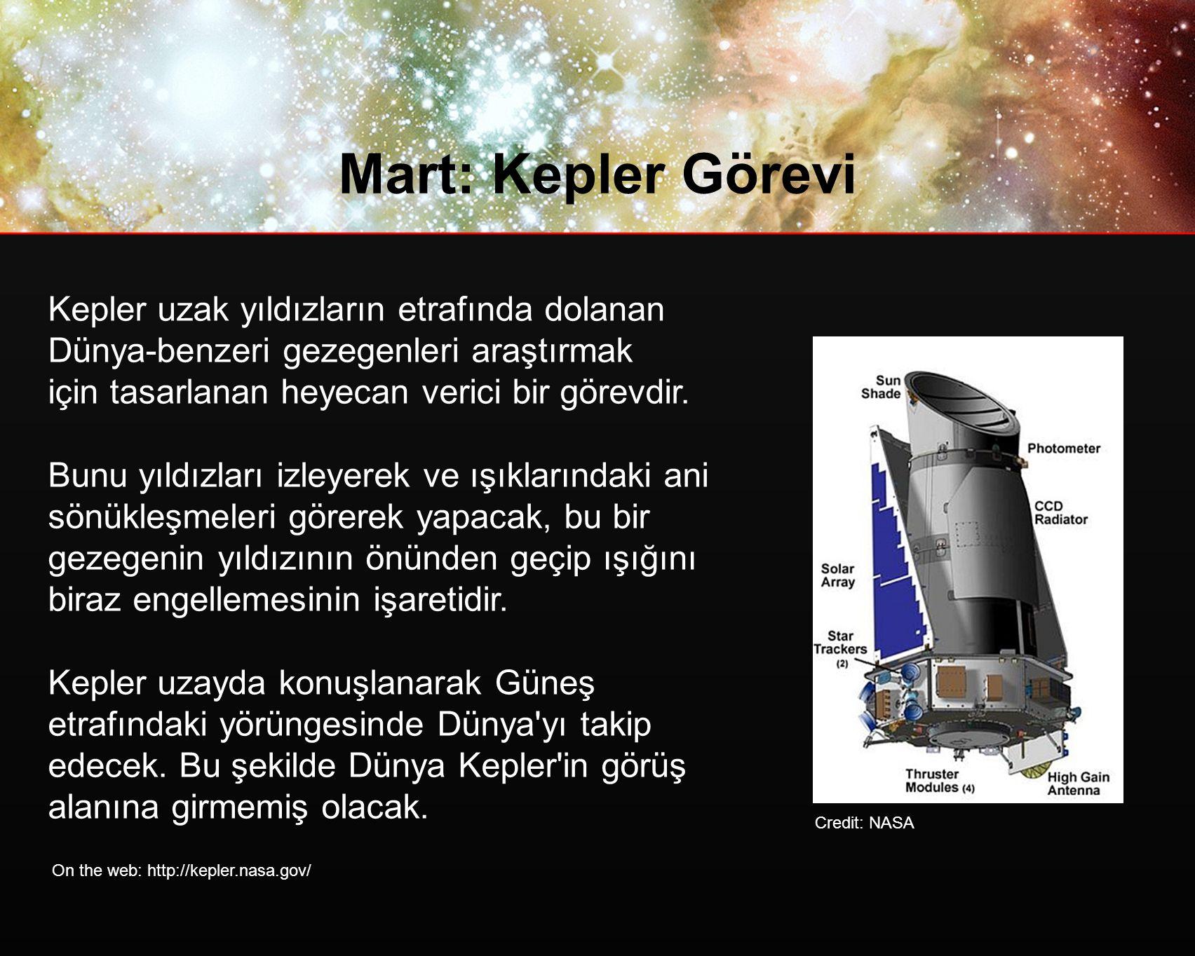 Mart: Kepler Görevi Kepler uzak yıldızların etrafında dolanan Dünya-benzeri gezegenleri araştırmak için tasarlanan heyecan verici bir görevdir.