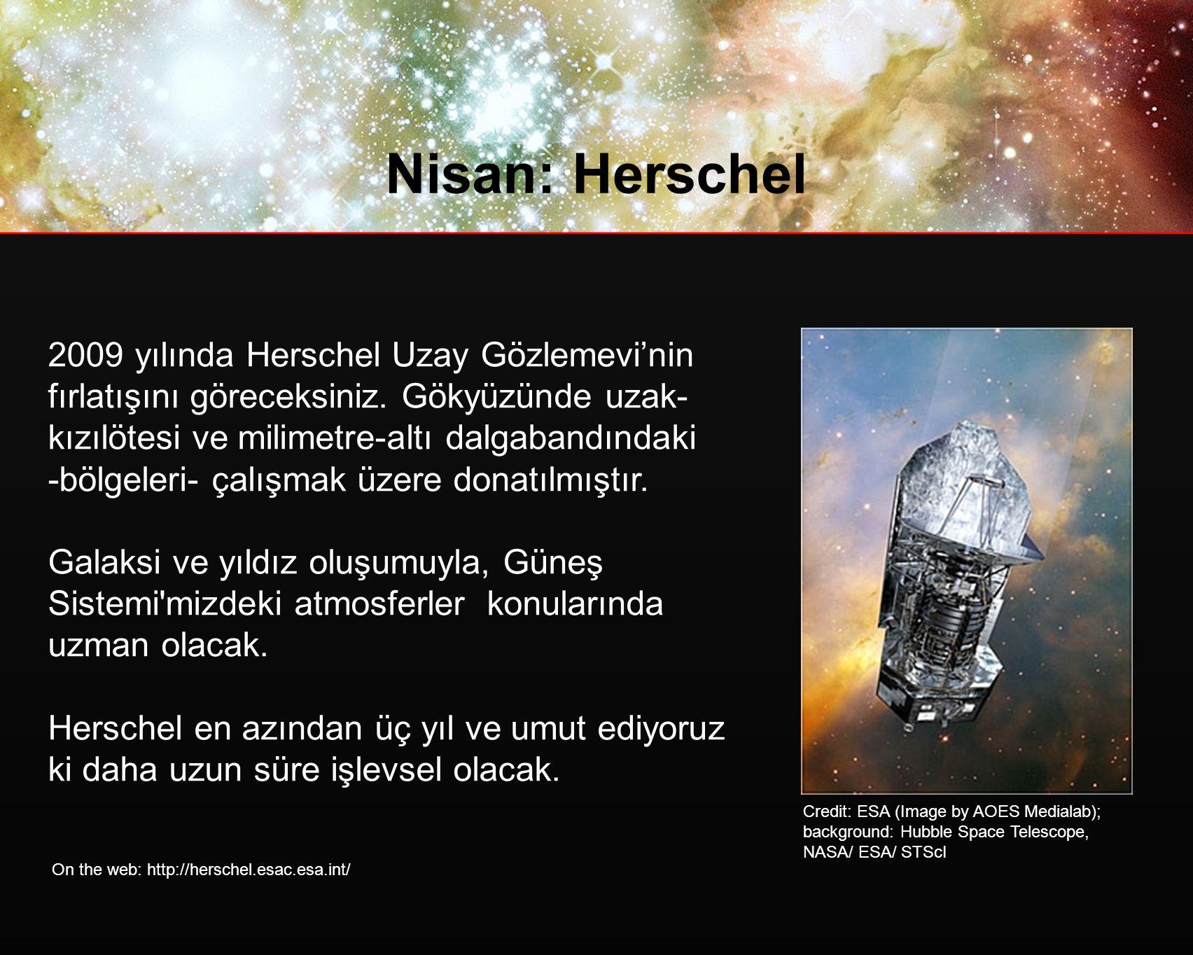 Nisan: Herschel 2009 yılında Herschel Uzay Gözlemevi'nin fırlatışını göreceksiniz.