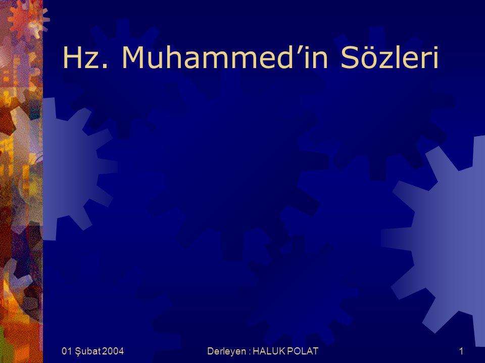 01 Şubat 2004Derleyen : HALUK POLAT32 Şeref, edep iledir. Soy ile değildir. Hz. Muhammed