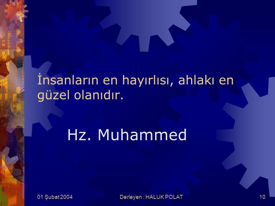 01 Şubat 2004Derleyen : HALUK POLAT10 İnsanların en hayırlısı, ahlakı en güzel olanıdır. Hz. Muhammed