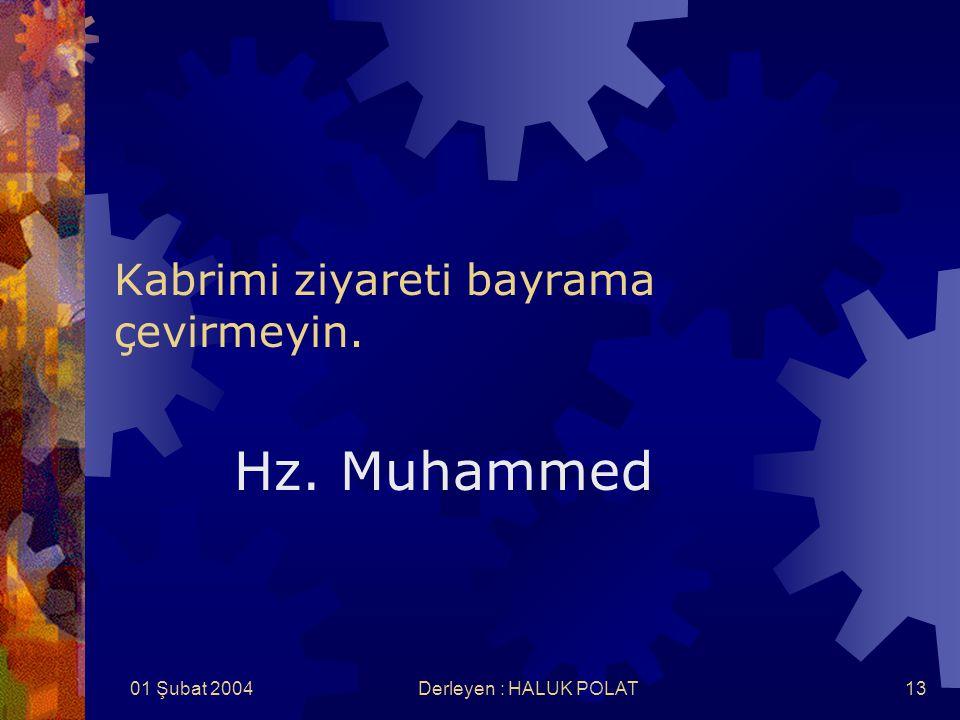 01 Şubat 2004Derleyen : HALUK POLAT13 Kabrimi ziyareti bayrama çevirmeyin. Hz. Muhammed