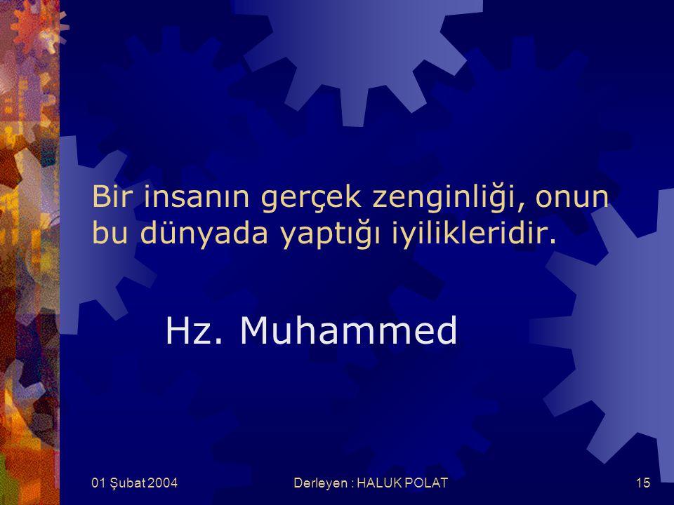 01 Şubat 2004Derleyen : HALUK POLAT15 Bir insanın gerçek zenginliği, onun bu dünyada yaptığı iyilikleridir. Hz. Muhammed