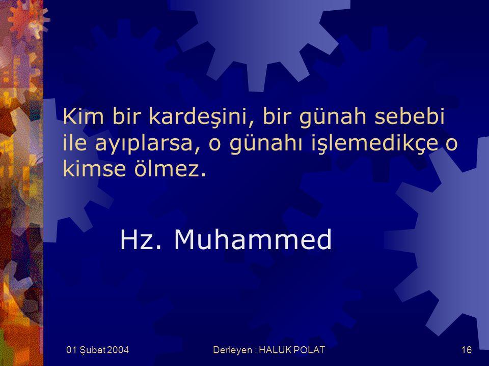 01 Şubat 2004Derleyen : HALUK POLAT16 Kim bir kardeşini, bir günah sebebi ile ayıplarsa, o günahı işlemedikçe o kimse ölmez. Hz. Muhammed