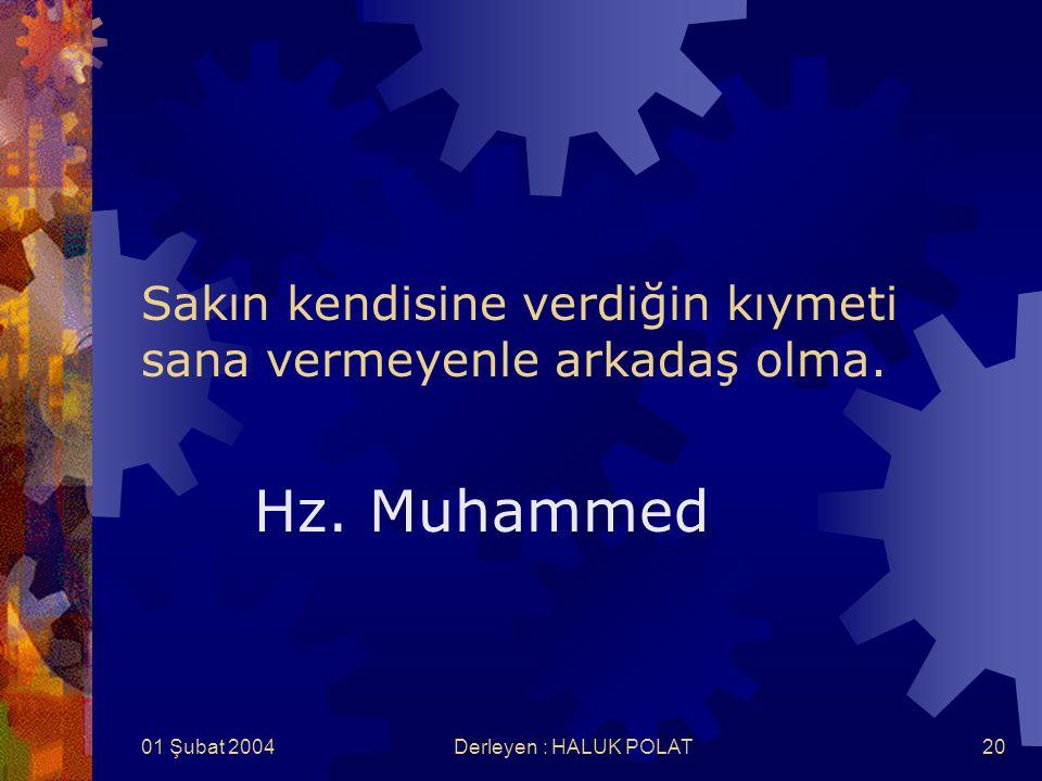 01 Şubat 2004Derleyen : HALUK POLAT20 Sakın kendisine verdiğin kıymeti sana vermeyenle arkadaş olma. Hz. Muhammed