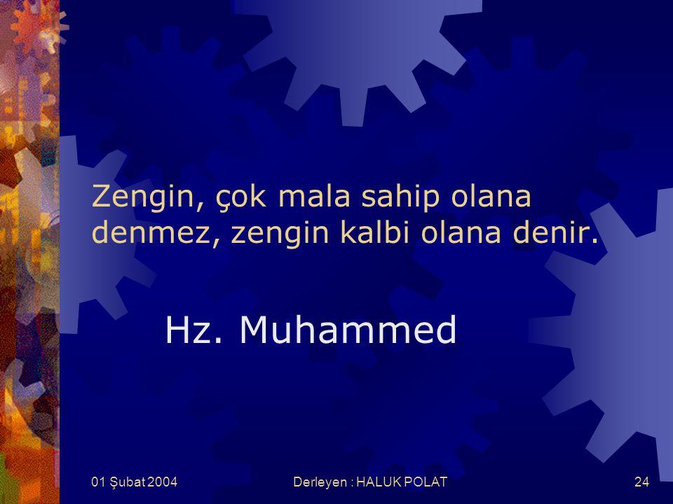 01 Şubat 2004Derleyen : HALUK POLAT24 Zengin, çok mala sahip olana denmez, zengin kalbi olana denir. Hz. Muhammed