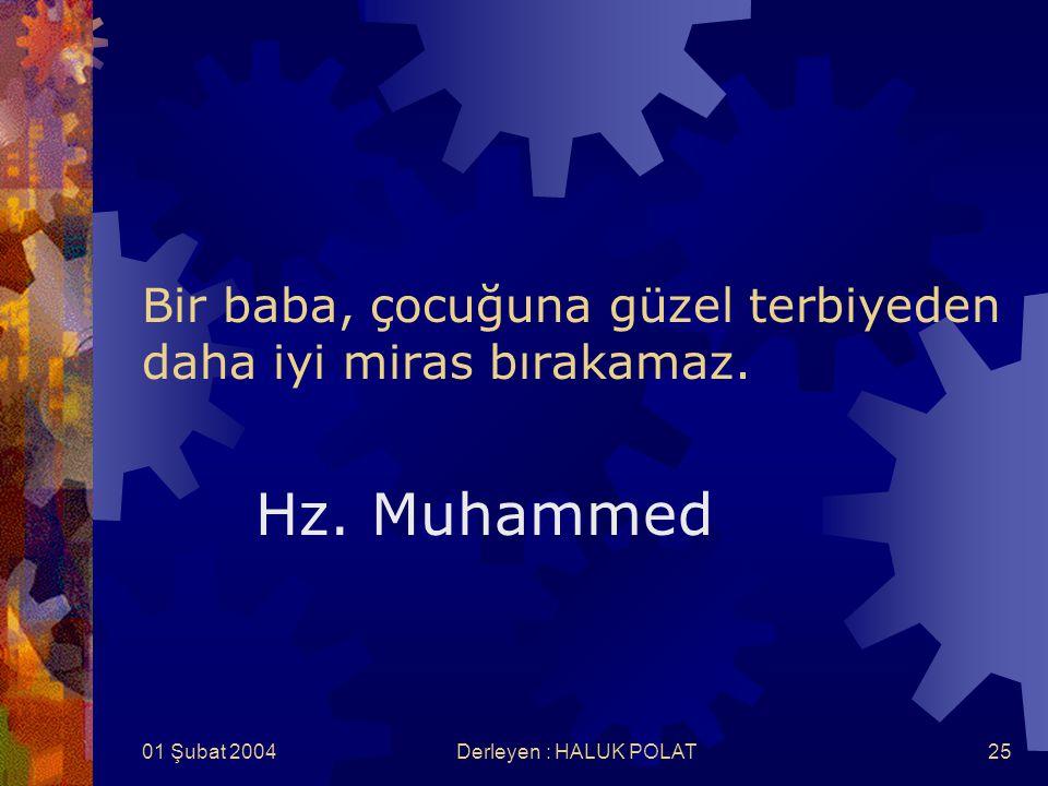 01 Şubat 2004Derleyen : HALUK POLAT25 Bir baba, çocuğuna güzel terbiyeden daha iyi miras bırakamaz. Hz. Muhammed