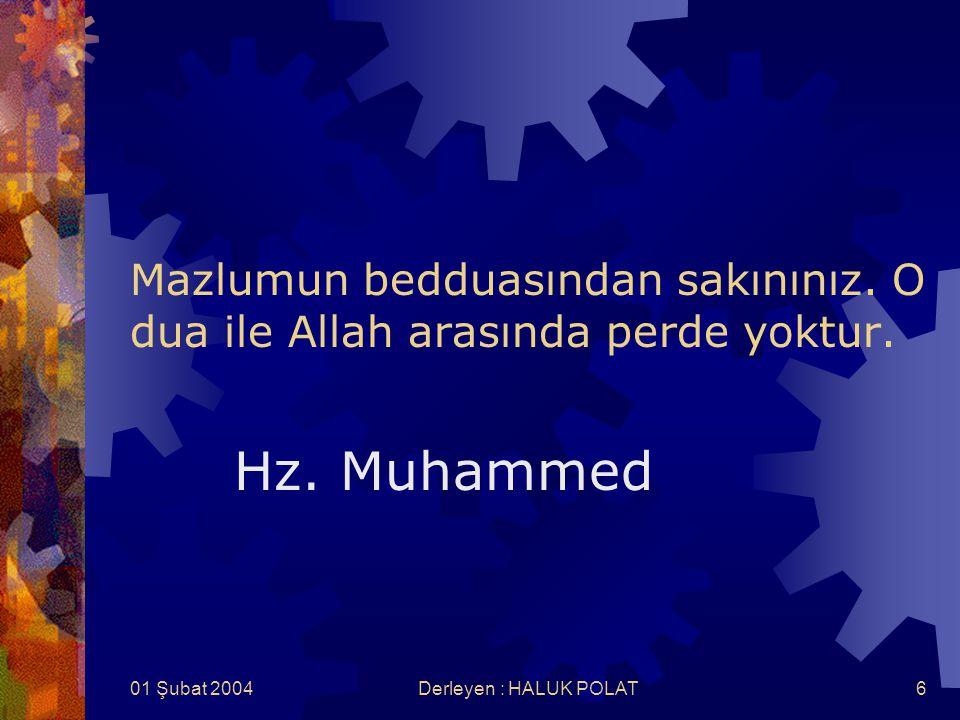 01 Şubat 2004Derleyen : HALUK POLAT6 Mazlumun bedduasından sakınınız. O dua ile Allah arasında perde yoktur. Hz. Muhammed