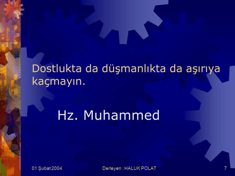 01 Şubat 2004Derleyen : HALUK POLAT7 Dostlukta da düşmanlıkta da aşırıya kaçmayın. Hz. Muhammed