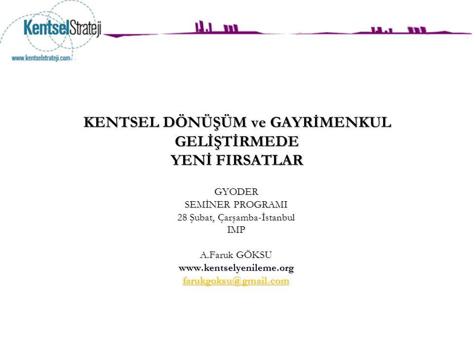KENTSEL DÖNÜŞÜM ve GAYRİMENKUL GELİŞTİRMEDE YENİ FIRSATLAR GYODER SEMİNER PROGRAMI 28 Şubat, Çarşamba-İstanbul IMP A.Faruk GÖKSU www.kentselyenileme.o