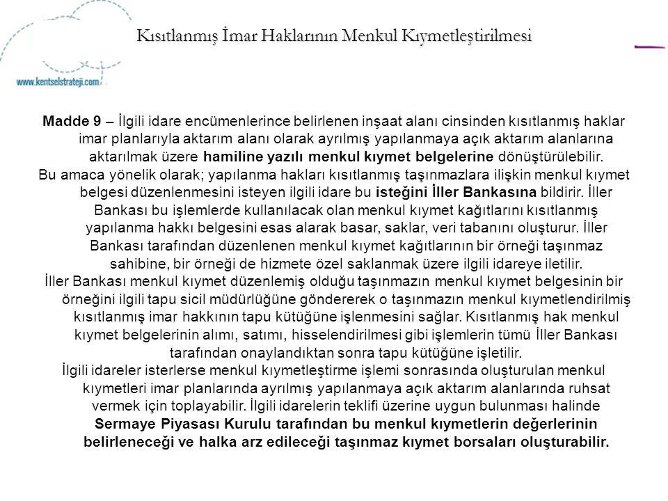 Kısıtlanmış İmar Haklarının Menkul Kıymetleştirilmesi Madde 9 – İlgili idare encümenlerince belirlenen inşaat alanı cinsinden kısıtlanmış haklar imar