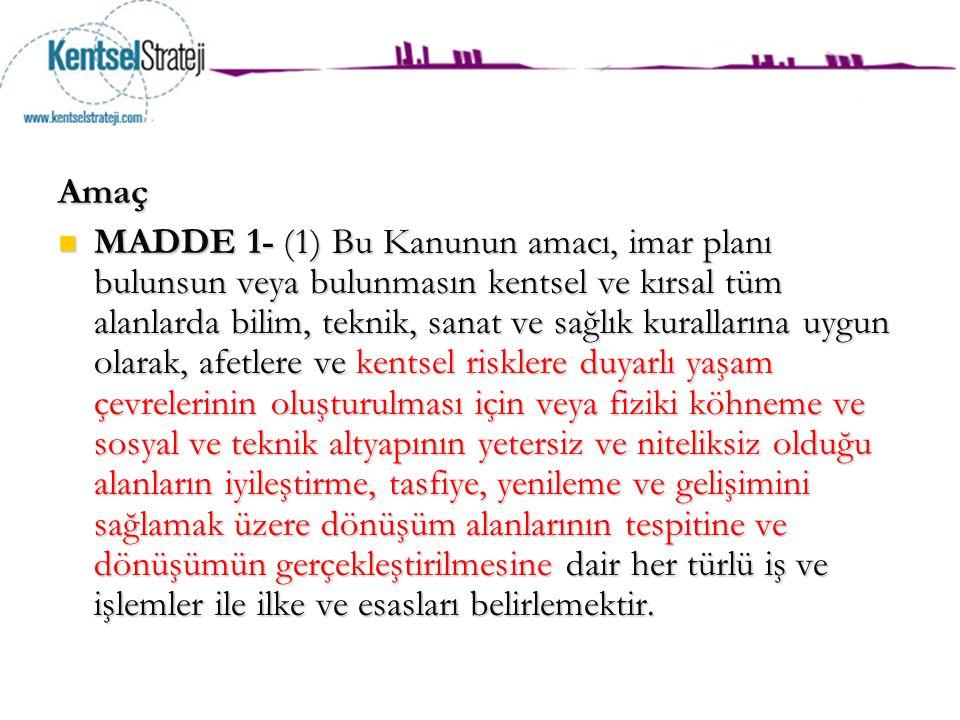 Amaç MADDE 1- (1) Bu Kanunun amacı, imar planı bulunsun veya bulunmasın kentsel ve kırsal tüm alanlarda bilim, teknik, sanat ve sağlık kurallarına uyg