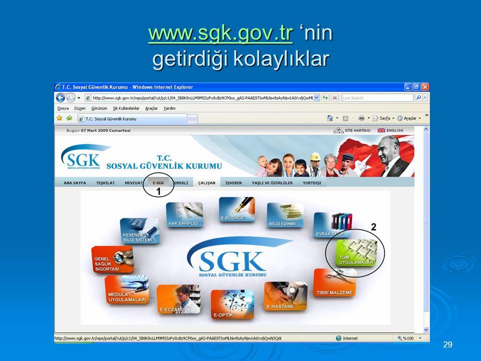 29 Sosyal Güvenlik Kurumu www.sgk.gov.trwww.sgk.gov.tr 'nin getirdiği kolaylıklar www.sgk.gov.tr