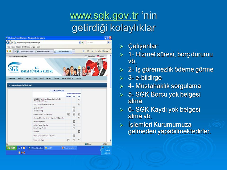 www.sgk.gov.tr 'nin getirdiği kolaylıklar www.sgk.gov.tr  Çalışanlar:  1- Hizmet süresi, borç durumu vb.