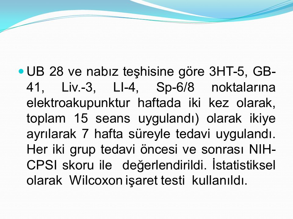 UB 28 ve nabız teşhisine göre 3HT-5, GB- 41, Liv.-3, LI-4, Sp-6/8 noktalarına elektroakupunktur haftada iki kez olarak, toplam 15 seans uygulandı) olarak ikiye ayrılarak 7 hafta süreyle tedavi uygulandı.