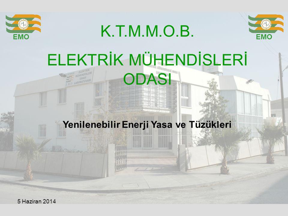 K.T.M.M.O.B. ELEKTRİK MÜHENDİSLERİ ODASI EMO Yenilenebilir Enerji Yasa ve Tüzükleri 5 Haziran 2014